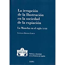La irrupción de la Ilustración en la sociedad de la expiación: La Mancha en el siglo XVIII (Política y Sociedad en la Historia de España)