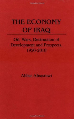 The Economy of Iraq: Oil, Wars, Destruction of Development and Prospects, 1950-2010 (Contributions in Economics & Economic History)