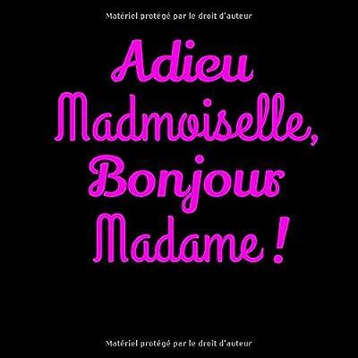 Adieu Mademoiselle, Bonjour Madame !: Livre d'Or pour evjf | 21,59x21,59 cm | 80 pages | Souvenez-vous de ce moment mythique avant la grande aventure !
