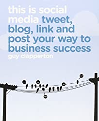 By Guy Clapperton This is Social Media: Tweet, Blog, Link and Post Your Way to Business Success (1st Edition) [Paperback]