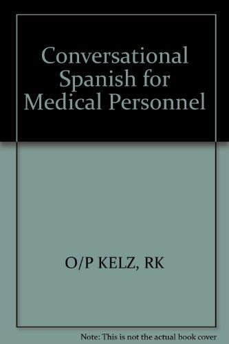 Conversational Spanish for Medical Personnel por Rochelle K. Kelz