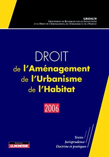 Droit de l'Aménagement, de l'Urbanisme, de l'Habitat - 2006: Textes - Jurisprudence - Doctrine et pratiques
