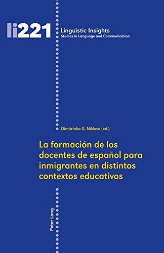 La formación de los docentes de español para inmigrantes en distintos contextos educativos (Linguistic Insights)