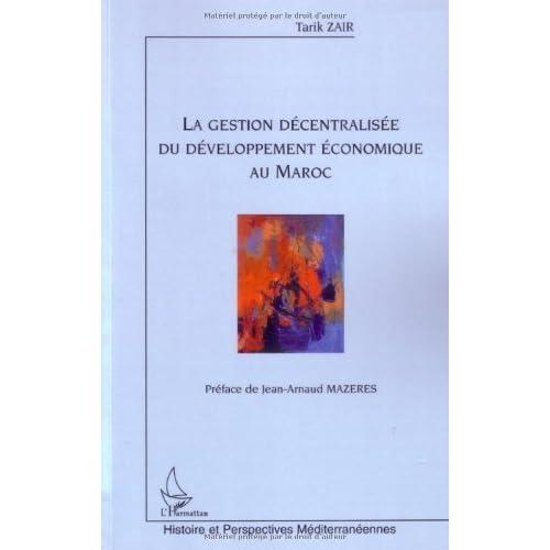 La gestion décentralisée du développement économique au Maroc de Tarik Zair (27 juin 2007) Broché