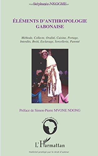 Elments d'anthropologie gabonaise : Mthode, collecte, oralit, portage, interdits, bwiti, esclavage, sorcellerie, parent