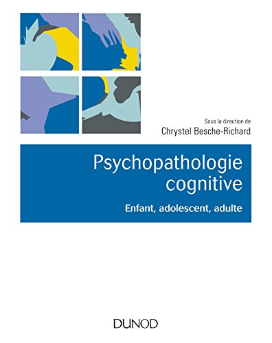 Psychopathologie cognitive - Enfant, adolescent, adulte par Chrystel Besche-Richard