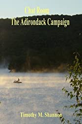 [(Chat Room - The Adirondack Campaign)] [By (author) Timothy M Shannon] published on (July, 2008)