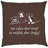 Kissen mit Innenkissen Geschenk Hundefreunde OHNE HUND SINNLOS! 40x40cm Liebes Hunde Motiv Hundeliebhaber in braun : )