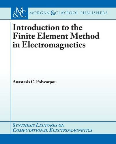 Introduction to the Finite Element Method in Electromagnetics (Synthesis Lectures on Computational Electromagnetics)