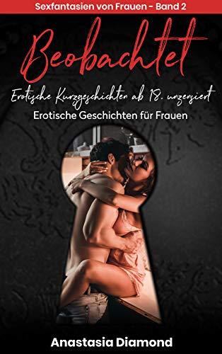 Beobachtet - Erotische Kurzgeschichten ab 18, unzensiert. Sexfantasien von Frauen - Band 2. Erotische Geschichten für Frauen