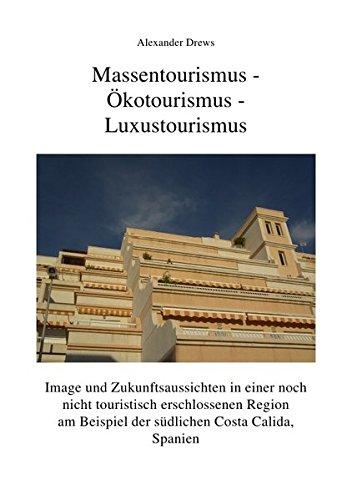 Massentourismus-Ökotourismus-Luxustourismus:Image und Zukunftsaussichten in einer touristisch nicht erschlossenen Region