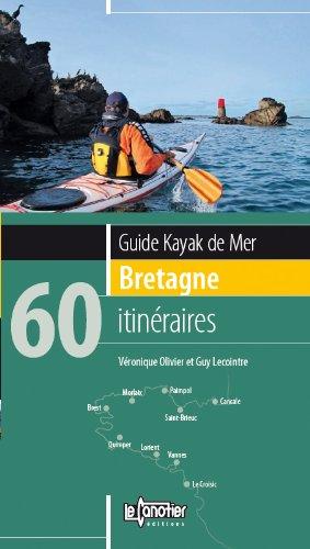 Guide kayak de mer Bretagne : 60 itinéraires par Véronique Olivier, Guy Lecointre