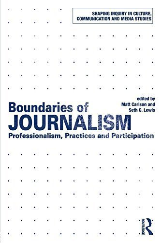 Boundaries of Journalism: Professionalism, Practices and Participation (Shaping Inquiry in Culture, Communication and Media Studies) (2015-03-14)