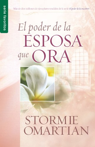 Poder de La Esposa Que Ora, El: Power of a Praying Wife the por Stormie Omartian
