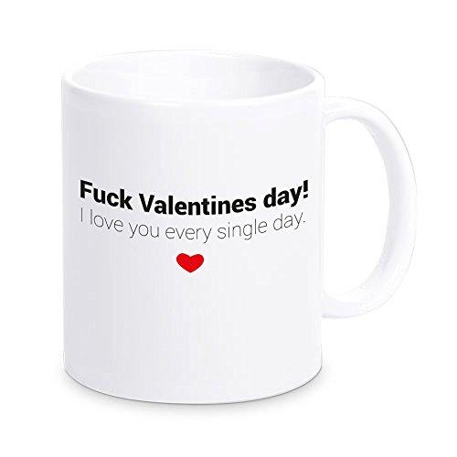 """Tasse \""""Fuck Valentines day! I love you every single day.\"""", Kaffeetasse, Kaffeebecher, Geschenkidee zum Valentinstag, Valentinstagsgeschenk, Geschenk für Sie / Ihn, Geschenk für Verliebte"""