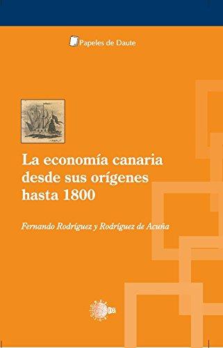 La economía canaria desde sus orígenes hasta 1800 (Papeles de Daute) por Fernando Rodríguez Y Rodríguez De Acuña
