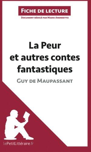 La Peur et autres contes fantastiques de Guy de Maupassant (Fiche de Lecture): Résumé Complet Et Analyse Détaillée De L'oeuvre