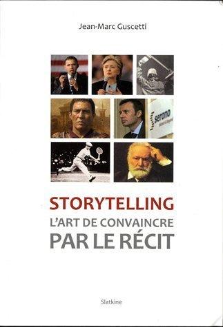 Storytelling : L'art de convaincre par le rcit de Jean-Marc Guscetti (2011) Broch