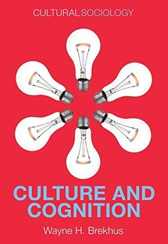 Culture and Cognition: Patterns in the Social Construction of Reality (Cultural Sociology) by Wayne H. Brekhus (2015-11-16)