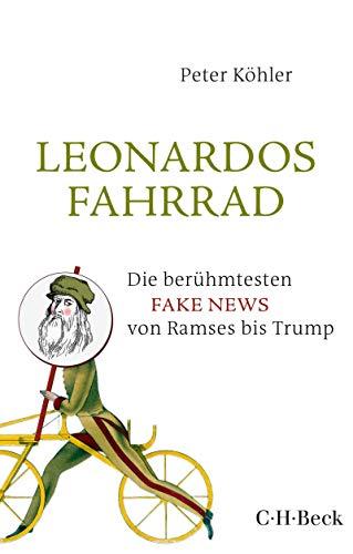 Leonardos Fahrrad: Die berühmtesten Fake News von Ramses bis Trump (Beck Paperback 6318)