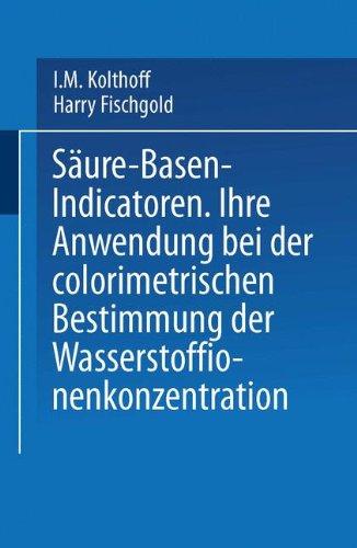 Säure - Basen - Indicatoren: Ihre Anwendung Bei Der Colorimetrischen Bestimmung Der Wasserstoffionenkonzentration (German Edition) (Organische Elektrolyte)