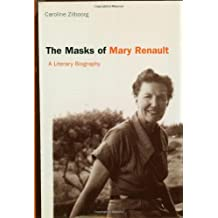 The Masks of Mary Renault: A Literary Biography