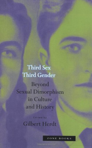 Third Sex Third Gender - Beyond Sexual Dimorphism in Culture & History: Beyond Sexual Dimorphism in Culture and History