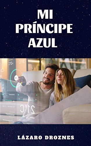 MI PRINCIPE AZUL: Historia futurista de una mujer enamorada de un robot.