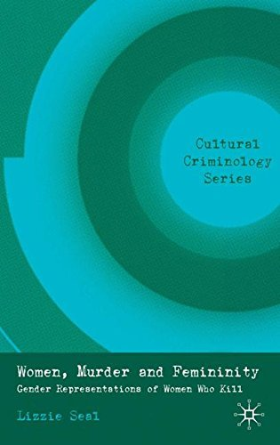Women, Murder and Femininity: Gender Representations of Women Who Kill (Cultural Criminology) by Lizzie Seal (2010-11-01)