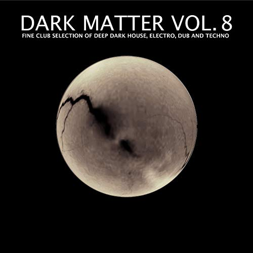 Dark Matter, Vol. 8 - Fine Club Selection of Deep Dark House, Electro, Dub and Techno