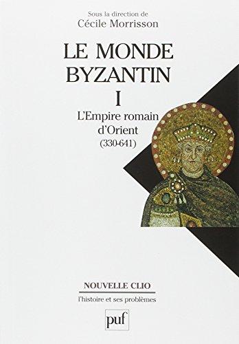 Le monde byzantin. Tome 1 - L'Empire romain d'Orient (330-641)