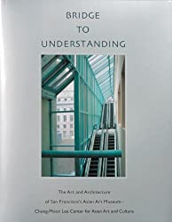 Bridge to Understanding: The Art and Architecture of San Francisco's Asian Art Museum - Chong-Moon Lee Center for Asian Art and Culture by Thomas Christensen (2003-03-15)