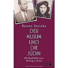 Der Muslim und die Jüdin: Die Geschichte einer Rettung in Berlin