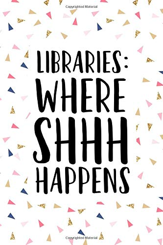 Libraries Where Shhh Happens: A Matte 6x9 Inch Softcover Journal Notebook With 120 Blank Lined Pages And A Funny Book Loving Cover Slogan por Enrobed Confetti Journals