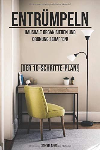 Entrümpeln: Haushalt organisieren und Ordnung schaffen. Der 10-Schritte-Plan!