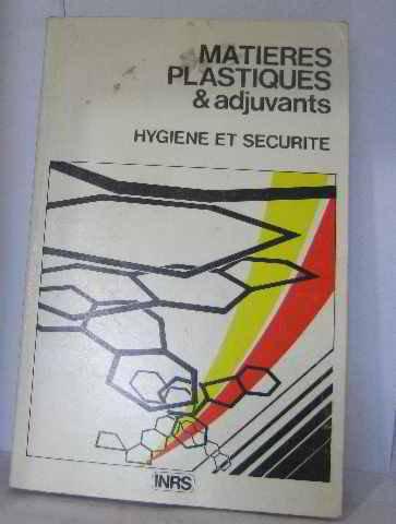 Matières plastiques & adjuvants. Hygienne et sécurité