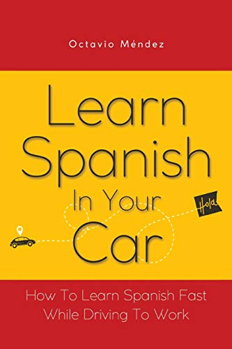 Learn Spanish In Your Car: How To Learn Spanish Fast While Driving To Work