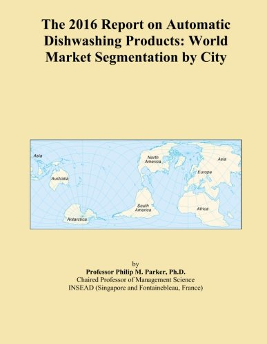 the-2016-report-on-automatic-dishwashing-products-world-market-segmentation-by-city