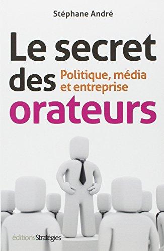 Le secret des orateurs : Politique, mdia et entreprise