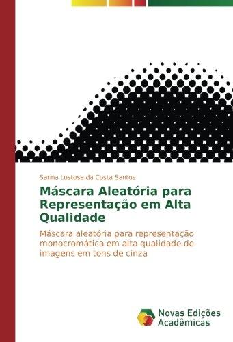 Máscara Aleatória para Representação em Alta Qualidade: Máscara aleatória para representação monocromática em alta qualidade de imagens em tons de cinza (Del Santo Mascaras)