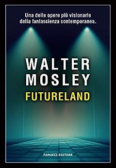 Futureland (Fanucci Editore) di [Mosley, Walter]