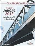 Autodesk. AutoCAD 2012. Modellazione 3D e Rendering. La grande guida. Con CD-ROM