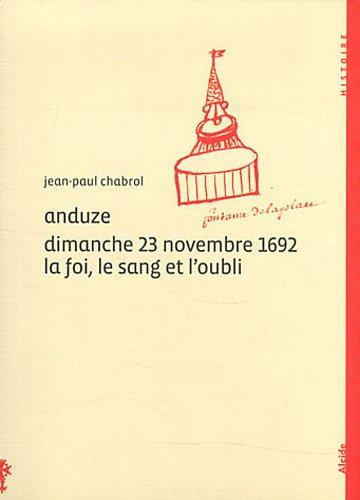 Anduze Dimanche 23 novembre 1692 La foi, le sang et l' oubli