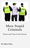 More Stupid Criminals: Funny and True Crime Stories