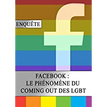 Facebook : Le Phénomène du Coming Out des LGBT (French Edition)