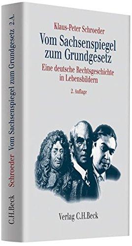 Vom Sachsenspiegel zum Grundgesetz: Eine deutsche Rechtsgeschichte in Lebensbildern