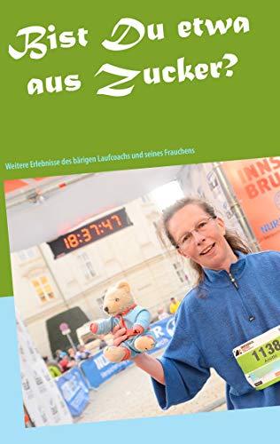 Bist Du etwa aus Zucker?: Weitere Erlebnisse und Läufe des bärigen Laufcoachs und seines Frauchens (German Edition) por Anette Rehm