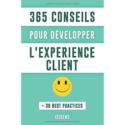 365 Conseils pour développer l'expérience client: + 30 Best Practices