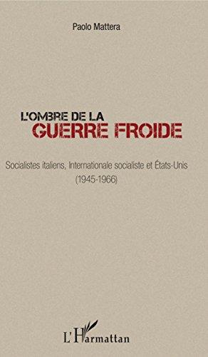 L'ombre de la guerre froide: Socialistes italiens, Internationale socialiste et États-Unis (1945-1966)