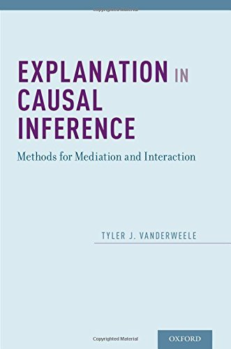 Explanation in Causal Inference: Methods for Mediation and Interaction by Tyler VanderWeele (2015-03-13)